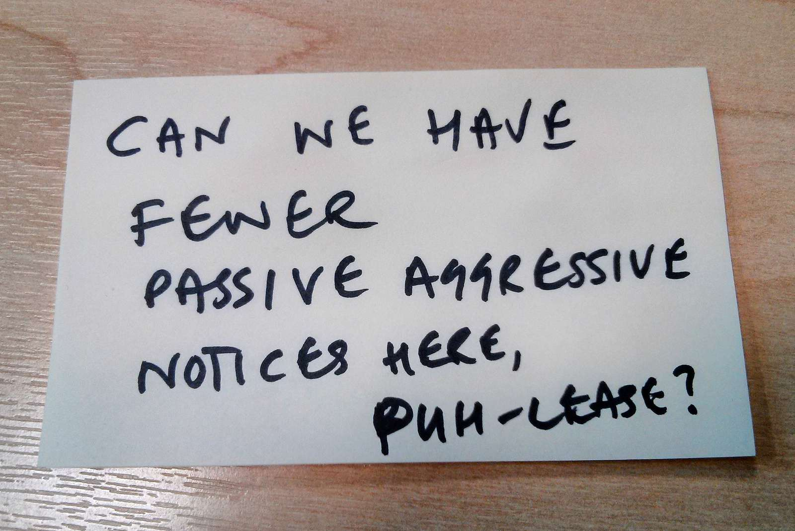 can we have fewer passive aggressive notices here puh-leese?